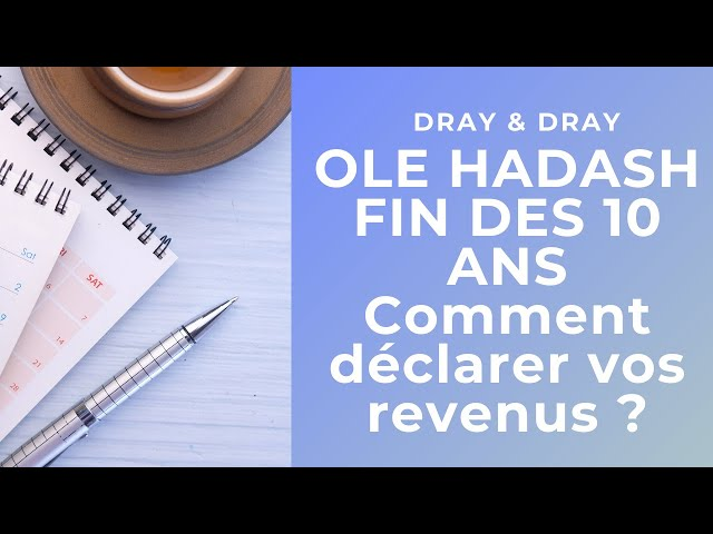 Ole Hadash - Comment déclarer vos revenus financiers apres la période de 10 ans ?