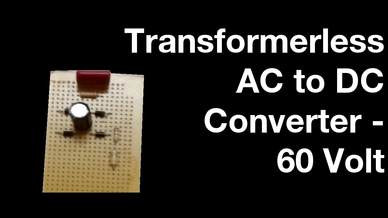 How To Make Transformer Less Ac Dc Converter Circuit 250 Volt Simple Diagram Electronic 60 Homemade