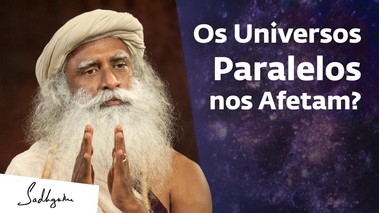 Universos Paralelos Existem. Veja Como Eles Te Influenciam. | Sadhguru Português