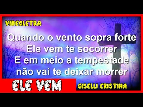 Ele Vem - Giselli Cristina (Com Letra) LANÇAMENTO 2017 480p