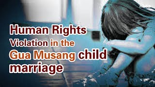 Human Rights Violation in the Gua Musang child marriage