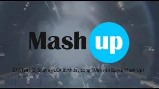 GTA feat. Dj Snake - LCA Birthday Song (Alex van Burke Mash Up)