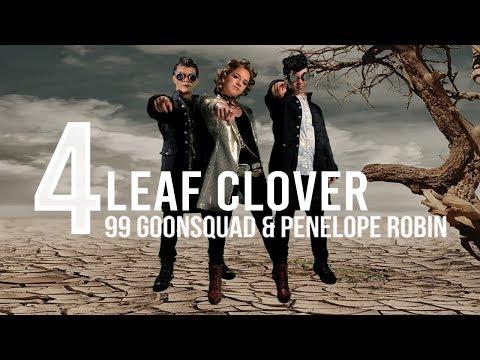 99 Goonsquad, Penelope Robin - 4 Leaf Clover (Official Video)