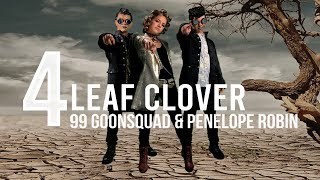 99 Goonsquad, Penelope Robin - 4 Leaf Clover (Official Video)