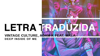 vintage Culture, Adam K - Deep Inside Of Me Feat. Mkla legendado Pt-br