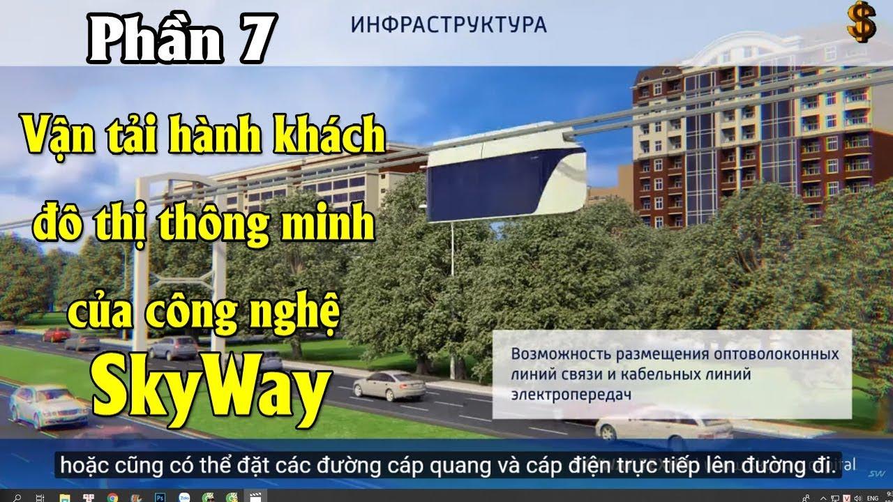 Phần 7 - Mời quí vị xem Vận tải hành khách đô thị thông minh của công nghệ SkyWay