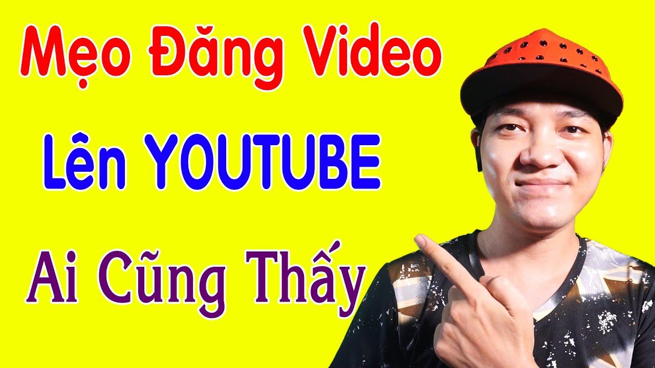 Cách Đăng Video Lên Youtube Ai Cũng Nhìn Thấy Cực Dễ
