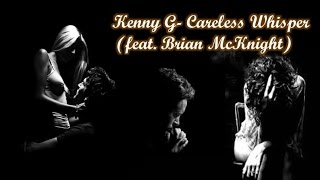 Kenny G - Careless Whisper (feat. Brian McKnight)