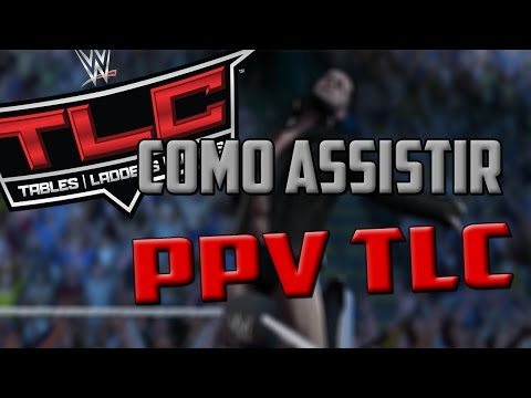 COMO ASSISTIR PPV TLC - TABLES LADDERS E CHAIRS 2016