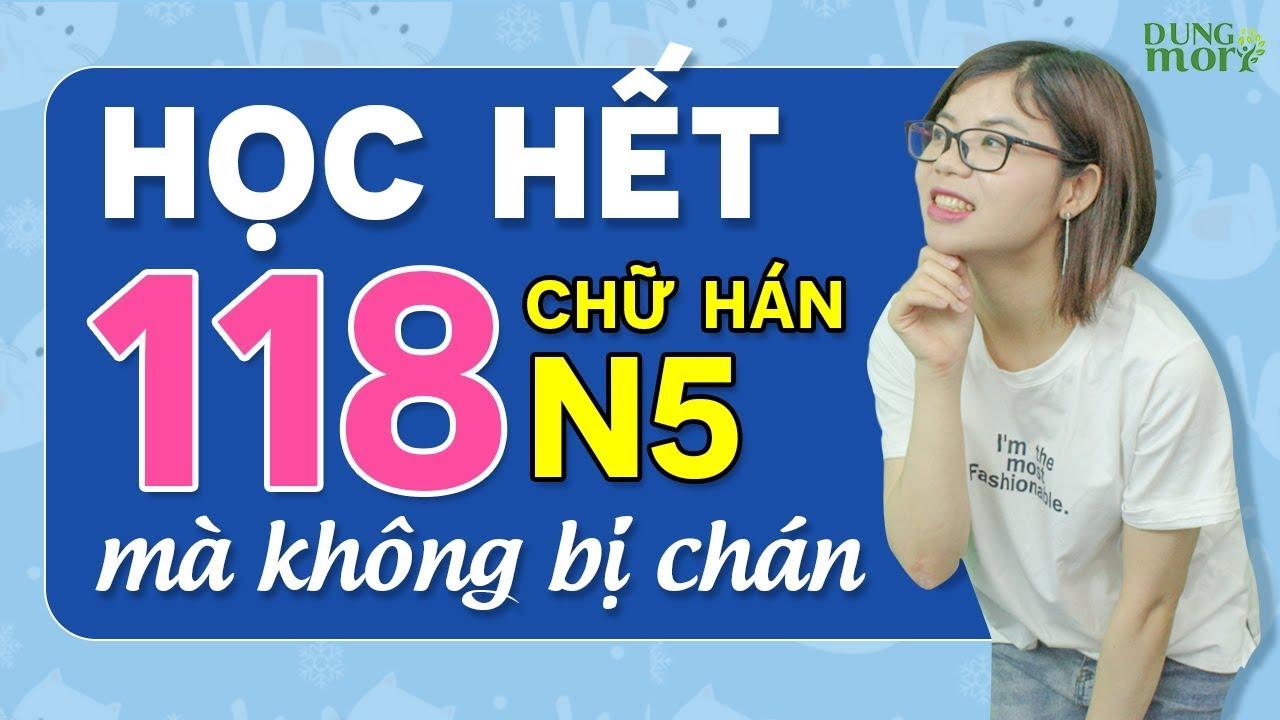 6 tiếng 51 phút – HỌC HẾT 118 CHỮ HÁN CHO NGƯỜI MỚI BẮT ĐẦU – kiến thức chữ Hán cơ bản N5