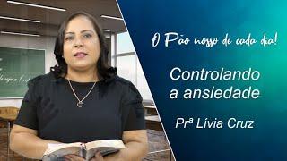 Controlando a ansiedade - Prª Lívia Cruz - 28-07-2021