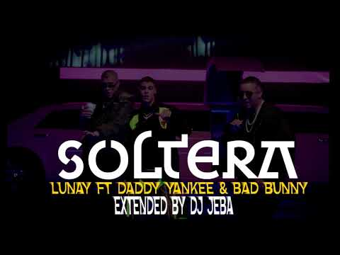SOLTERA REMIX (EXTENDED) - LUNAY ft DADDY YANKEE & BAD BUNNY By DJ JEBA