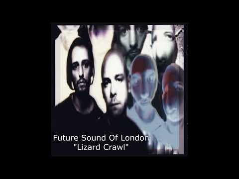 Future Sound Of London - Lizard Crawl - HQ