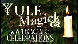 Yule Magick & Winter Solstice Celebrations ~ The White Witch Parlour