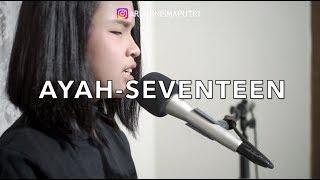 SEVENTEEN - AYAH | akustik cover by Putri Ariani
