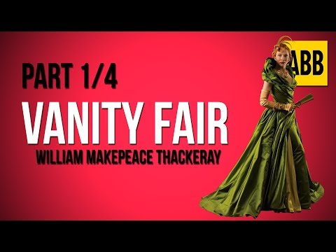 VANITY FAIR: William Makepeace Thackeray - FULL AudioBook: Part 1/4