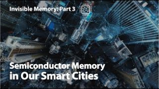 [Invisible Memory : Part.3] Semiconductor Memory in Our Smart Cities