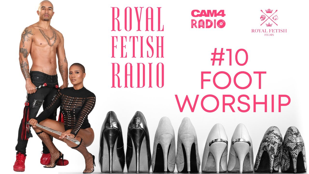 CAM4 Presents: Royal Fetish Radio with King Noire & Jet Setting Jasmine || ep10 Foot Worship