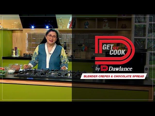 Get Set Cook | Blender Crepes | Chocolate Spread | Chef Zarnak | Episode 12 | Dawlance