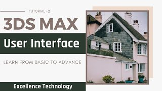 User Interface of 3ds Max - 3ds Max Tutorial in Hindi for Beginners | Excellence Technology