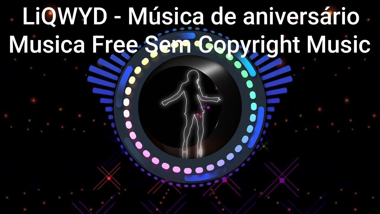 Liqwyd Música De Aniversário Musica Free Sem Copyright Music Youtube