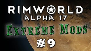 Rimworld - Alpha 17...Extreme Difficulty, Lots of Mods! - Episode 9
