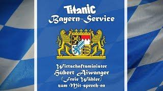 TITANIC-Bayern-Service: Hubert Aiwanger zum Mitsprechen