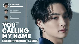 GOT7 - You Calling My Name (Line Distribution + Lyrics Color Coded) PATREON REQUESTED