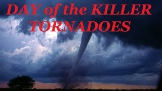 DAY OF THE KILLER TORNADOES | Actual Footage of Worst Twisters in U.S. History | Documentary