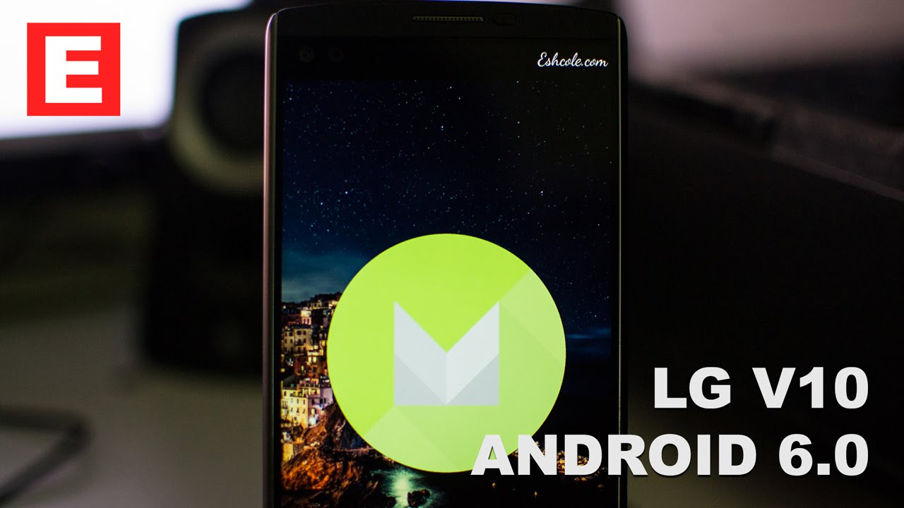 LG V10 Android 6 0 Marshmallow Update Not Bad But Not All Good