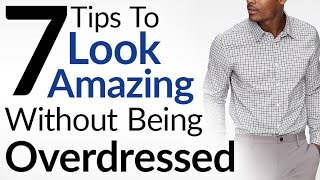 7 Tips To Look Amazing Without Being Overdressed | Dress Sharp Without Overdressing