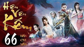 Phim Hay | Hiên Viên Kiếm Hán Chi Vân - Tập 66 | PhimTV