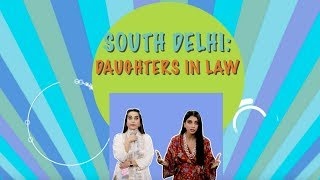 South Delhi Daughters-In-Law Part 1 Ft. Kusha Kapila And Dolly Singh | iDiva