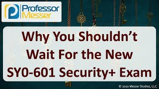 Why You Shouldn't Wait for the SY0-601 Exam