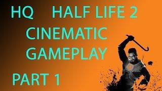 Half Life 2 HQ Cinematic Gameplay - Part 1