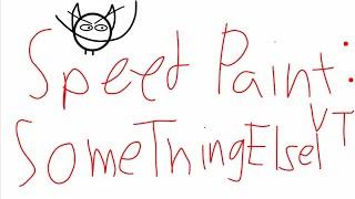 Speed Paint: SomeThingElseYT