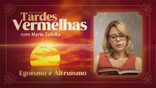 Egoísmo e Altruísmo | Tardes Vermelhas | Maria Zuleika | IPP TV
