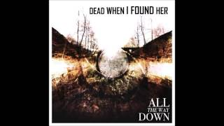 DEAD WHEN I FOUND HER - Downpour