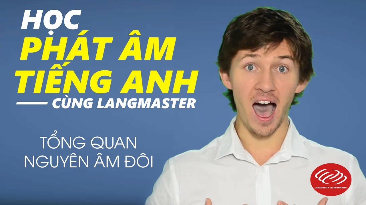 Học phát âm tiếng Anh cùng Langmaster - Tổng quan nguyên âm đôi [Phát âm tiếng Anh chuẩn #2]
