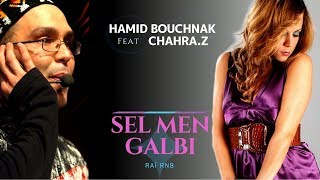 Hamid Bouchnak - Sel Men Galbi (feat Chahra.Z) Rn