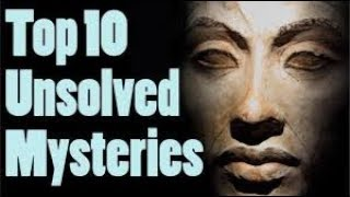 TOP 10: Unsolved Mysteries of the WORLD