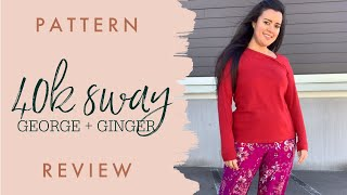 George & Ginger 40k Sway  |  Sewing Pattern Review