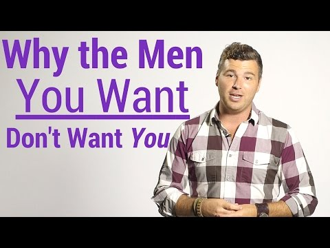 Why the Men You Want, Don't Want You