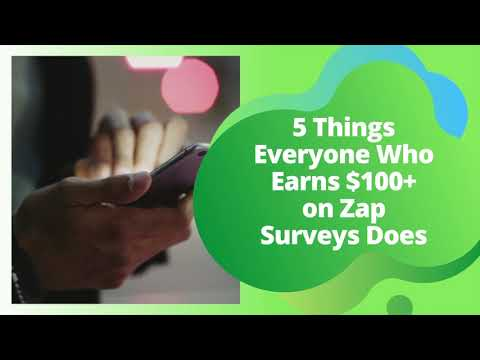 Things Every Zap Surveys Member That Earns $100+ Does!!!