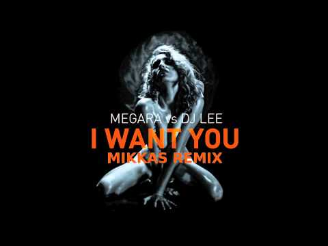 Megara vs. Dj Lee - I Want You (Mikkas Remix) [Mikkas Classic]