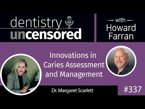 337 Innovations in Caries Assessment and Management with Margaret Scarlett : Dentistry Uncensored