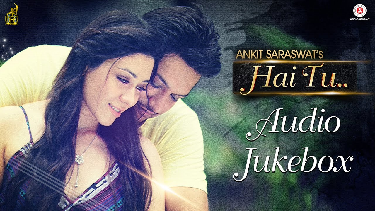 Hai Tu Audio Jukebox | Ankit Saraswat & Anchal Singh | Full Songs