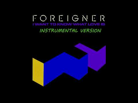 Foreigner - I Want To Know What Love Is (Instrumental Version)