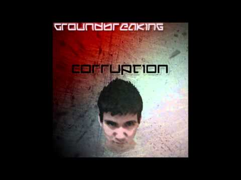 Groundbreaking - Corruption EP (Full Album 2013)