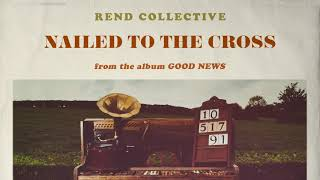 Rend Collective - Nailed To The Cross (Audio)
